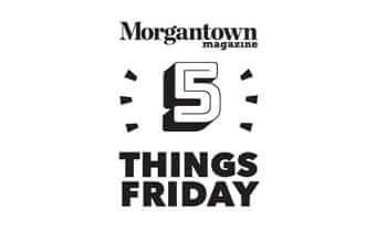 #FiveThingsMorgantown